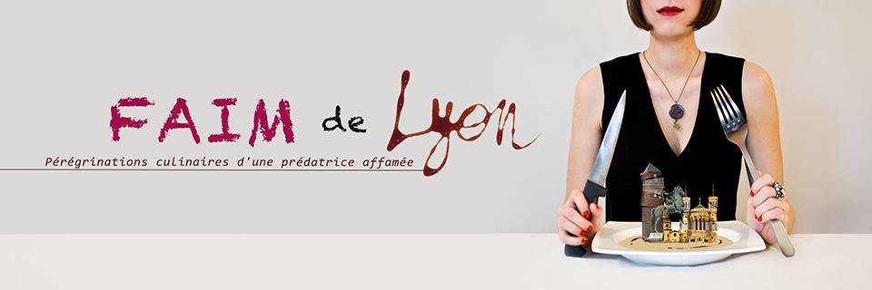 Faim de Lyon – Bonnes adresses et restaurants à Lyon